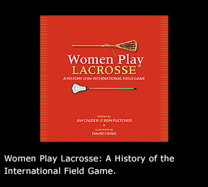 Women Play Lacrosse: A History of the International Field Game.