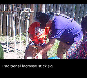 Traditional lacrosse stick jig.
