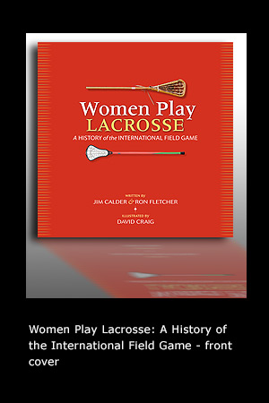 Women Play Lacrosse: A History of the International Field Game front cover