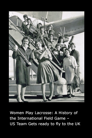 Women Play Lacrosse: A History of the International Field Game page 38