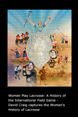 Women Play Lacrosse: A History of the International Field Game page 10
